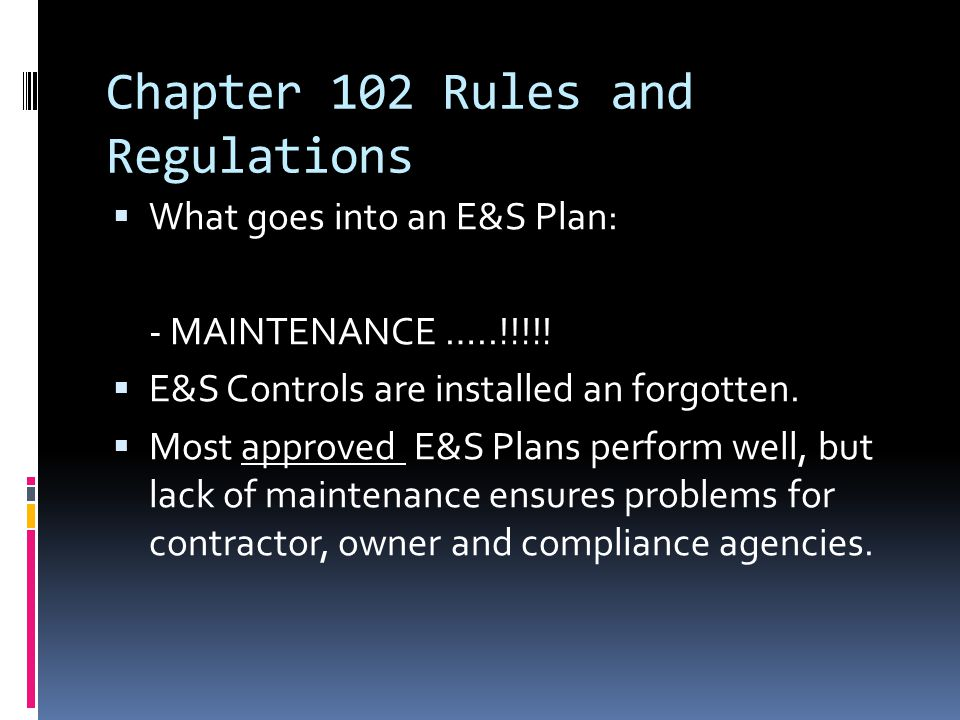 Chapter 102 Rules and Regulations  What goes into an E&S Plan: - MAINTENANCE …..!!!!.