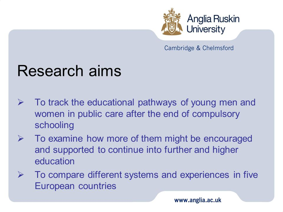 Research aims  To track the educational pathways of young men and women in public care after the end of compulsory schooling  To examine how more of