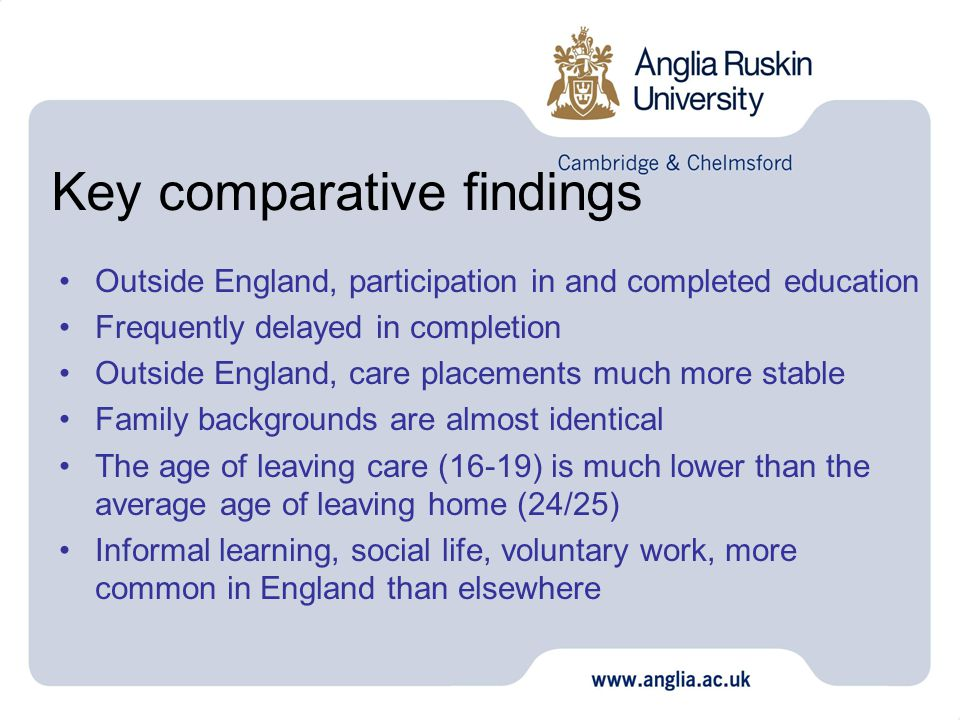 Key comparative findings Outside England, participation in and completed education Frequently delayed in completion Outside England, care placements m