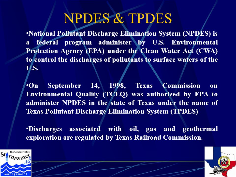 NPDES & TPDES National Pollutant Discharge Elimination System (NPDES) is a federal program administer by U.S.