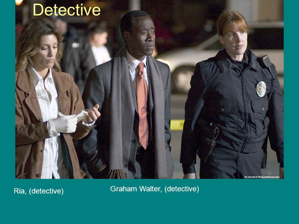 Detective Ria, (detective) Graham Walter, (detective)