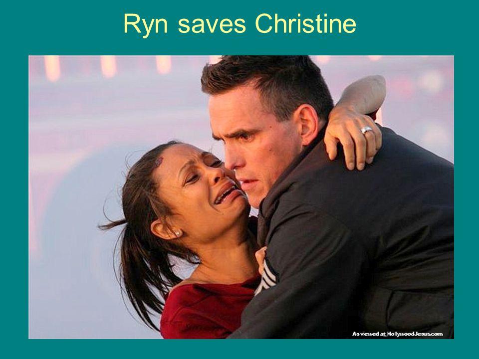 Ryn saves Christine