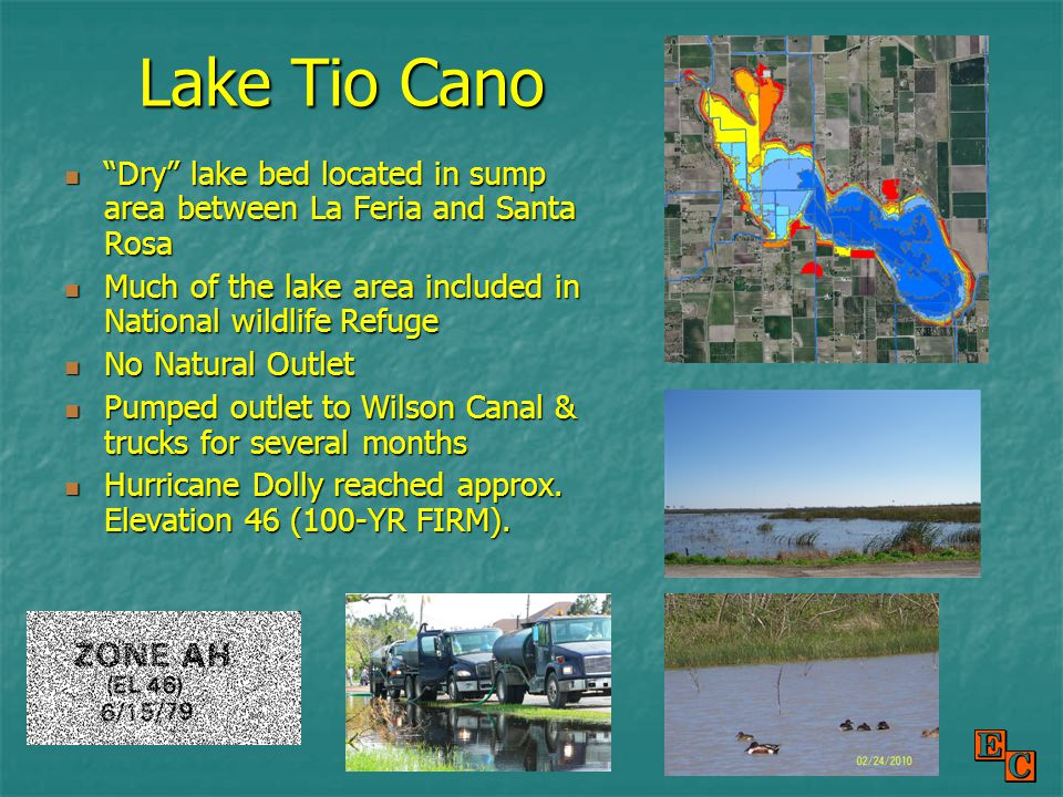 Lake Tio Cano Dry lake bed located in sump area between La Feria and Santa Rosa Dry lake bed located in sump area between La Feria and Santa Rosa Much of the lake area included in National wildlife Refuge Much of the lake area included in National wildlife Refuge No Natural Outlet No Natural Outlet Pumped outlet to Wilson Canal & trucks for several months Pumped outlet to Wilson Canal & trucks for several months Hurricane Dolly reached approx.