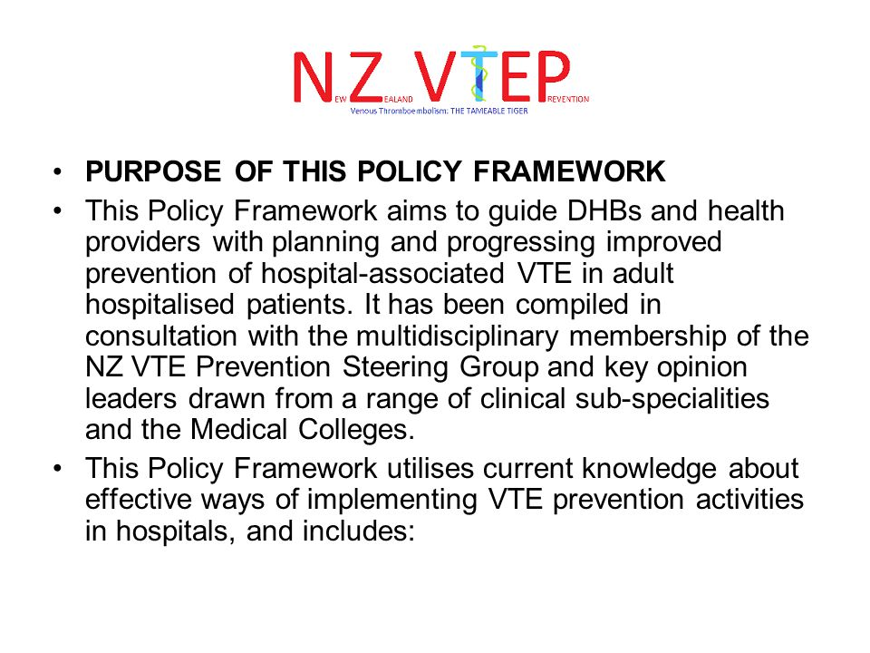 PURPOSE OF THIS POLICY FRAMEWORK This Policy Framework aims to guide DHBs and health providers with planning and progressing improved prevention of ho