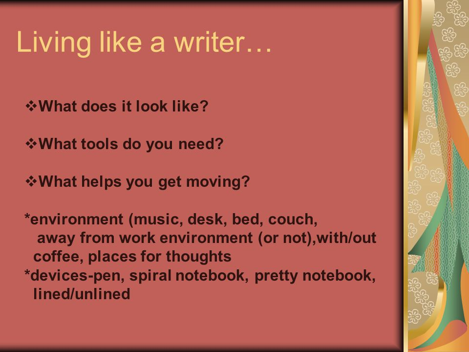 Living like a writer…  What does it look like. What tools do you need.