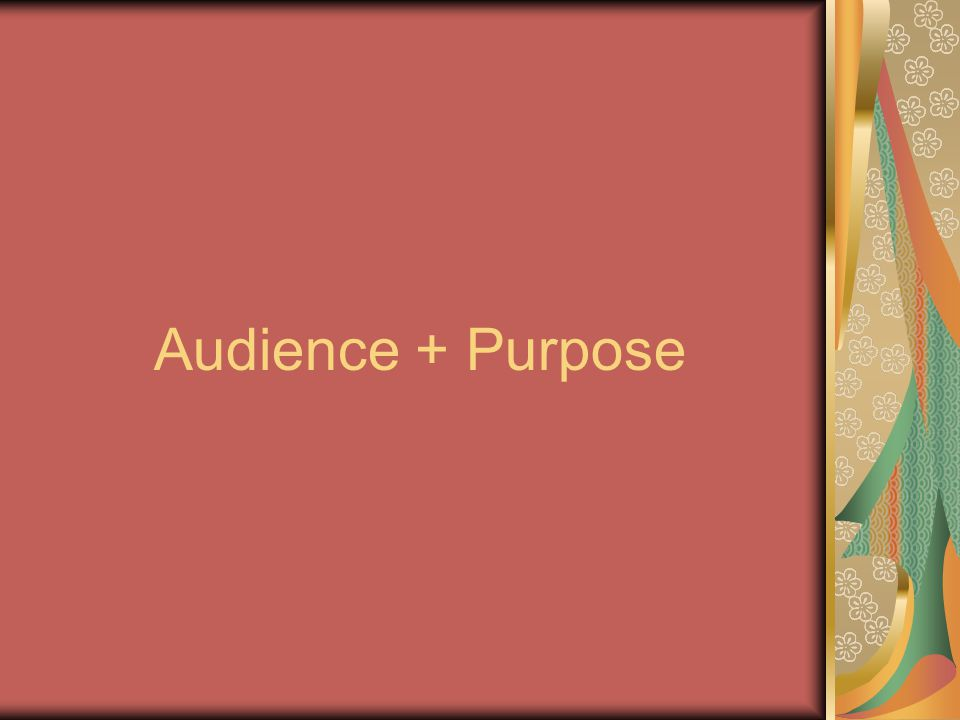 Audience + Purpose