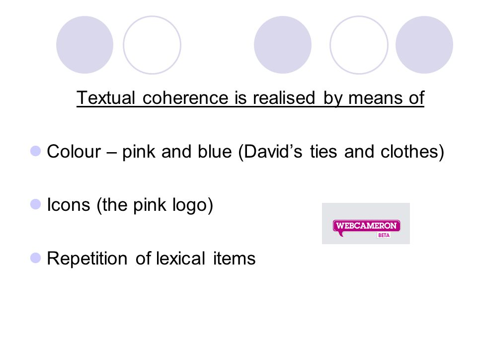 Textual coherence is realised by means of Colour – pink and blue (David's ties and clothes) Icons (the pink logo) Repetition of lexical items