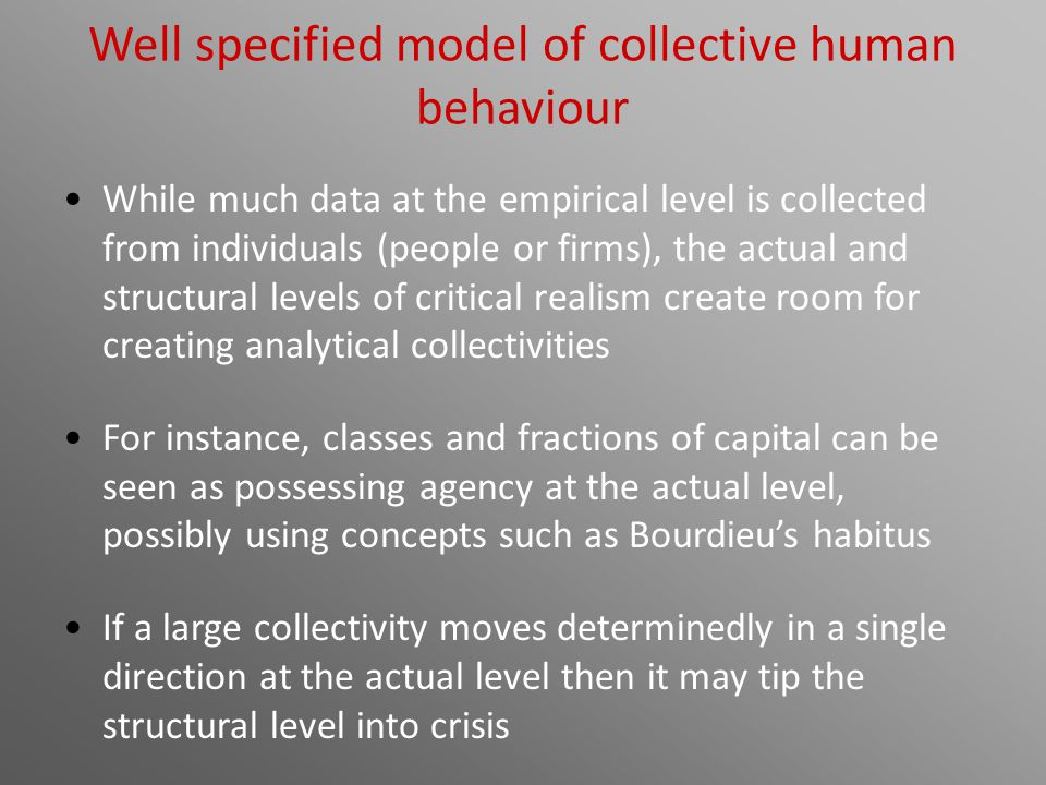 Well specified model of collective human behaviour While much data at the empirical level is collected from individuals (people or firms), the actual