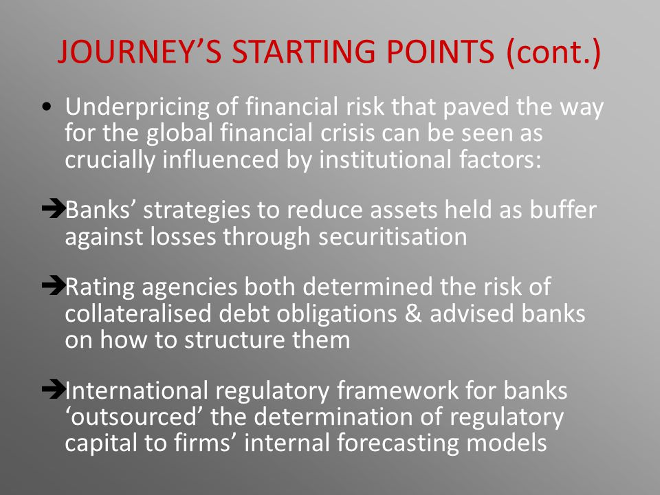 JOURNEY'S STARTING POINTS (cont.) Underpricing of financial risk that paved the way for the global financial crisis can be seen as crucially influence