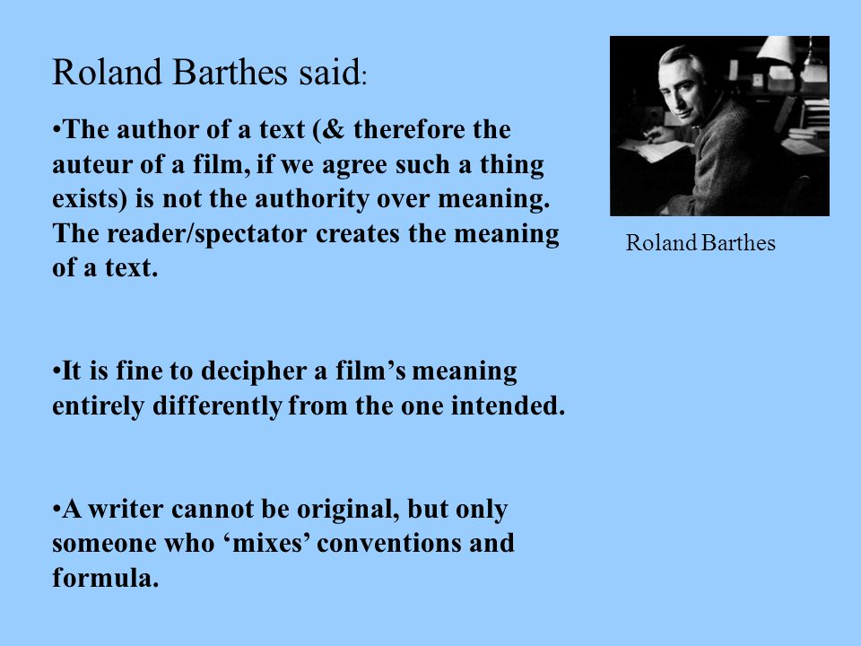 Roland Barthes said : The author of a text (& therefore the auteur of a film, if we agree such a thing exists) is not the authority over meaning. The
