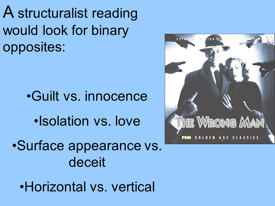 A structuralist reading would look for binary opposites: Guilt vs. innocence Isolation vs. love Surface appearance vs. deceit Horizontal vs. vertical