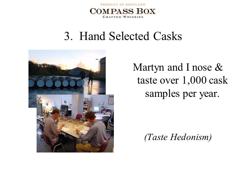 3. Hand Selected Casks Martyn and I nose & taste over 1,000 cask samples per year. (Taste Hedonism)