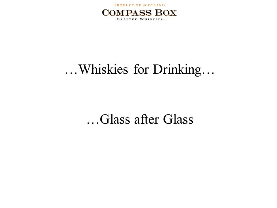 …Whiskies for Drinking… …Glass after Glass