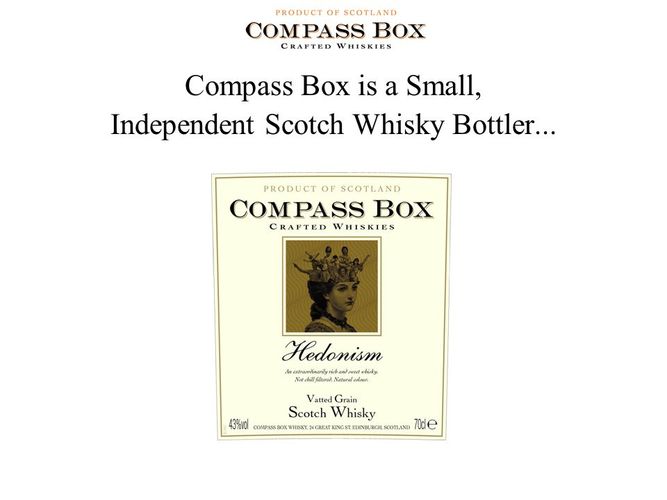 Compass Box is a Small, Independent Scotch Whisky Bottler...