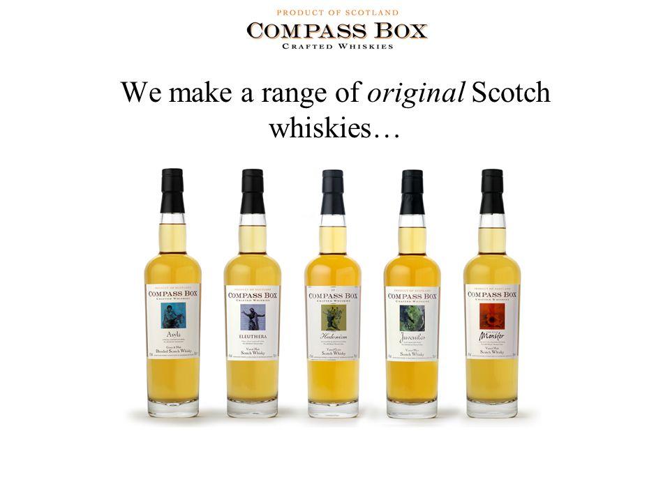 We make a range of original Scotch whiskies…
