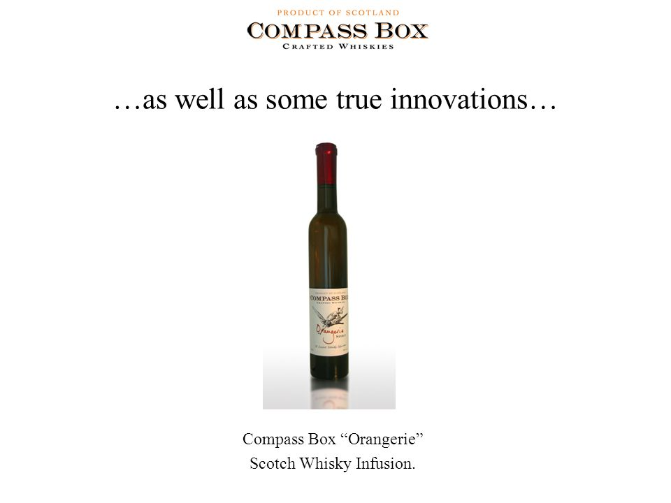 …as well as some true innovations… Compass Box Orangerie Scotch Whisky Infusion.