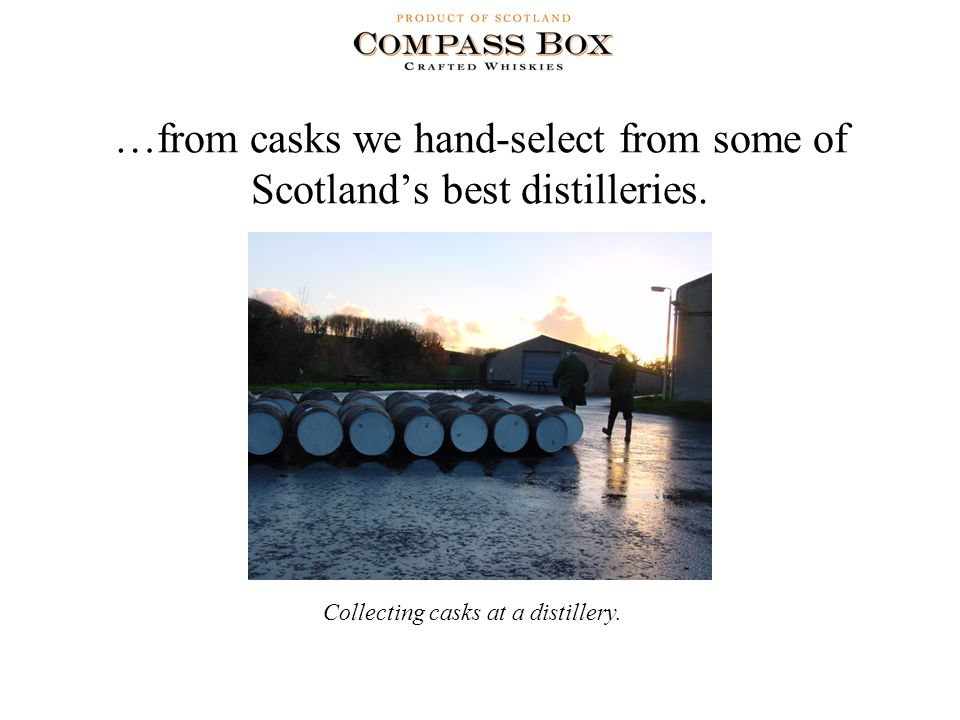 …from casks we hand-select from some of Scotland's best distilleries.