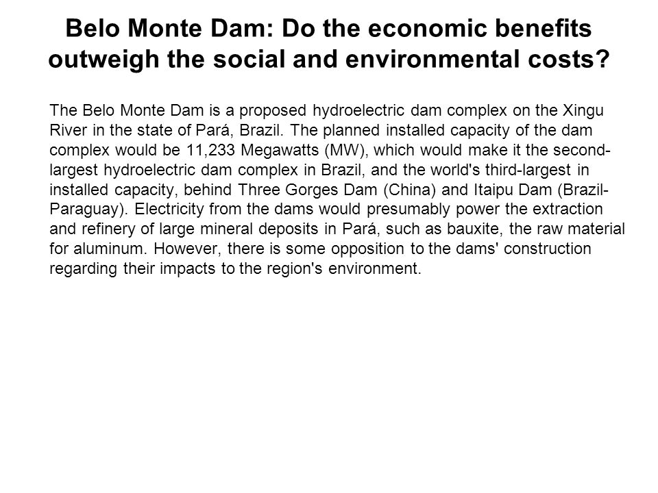 Belo Monte Dam: Do the economic benefits outweigh the social and environmental costs.