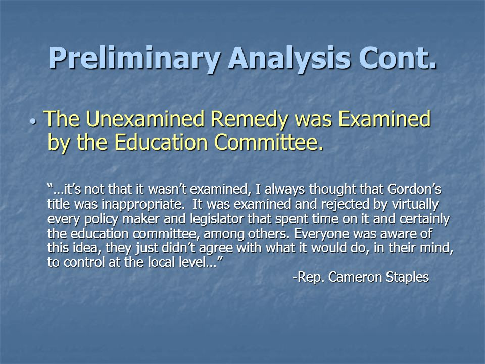 Preliminary Analysis Cont. The Unexamined Remedy was Examined by the Education Committee.