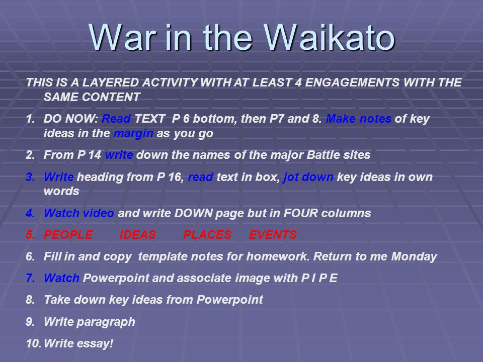 War in the Waikato THIS IS A LAYERED ACTIVITY WITH AT LEAST 4 ENGAGEMENTS WITH THE SAME CONTENT 1.DO NOW: Read TEXT P 6 bottom, then P7 and 8.