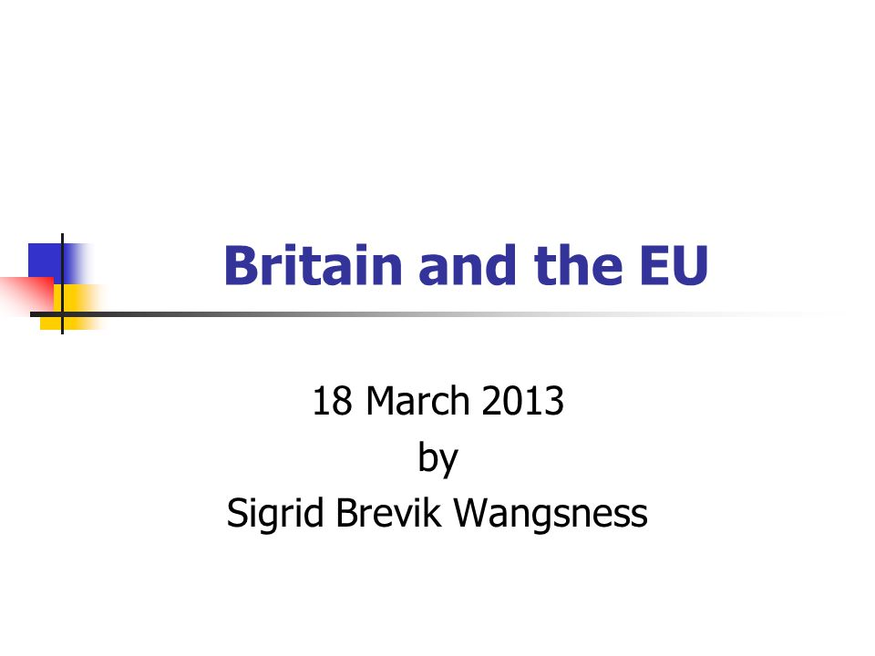 Britain and the EU 18 March 2013 by Sigrid Brevik Wangsness