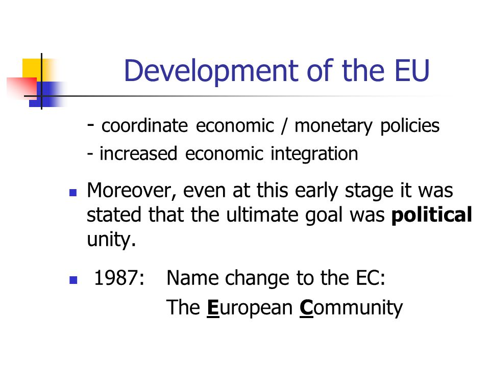 Development of the EU - coordinate economic / monetary policies - increased economic integration Moreover, even at this early stage it was stated that