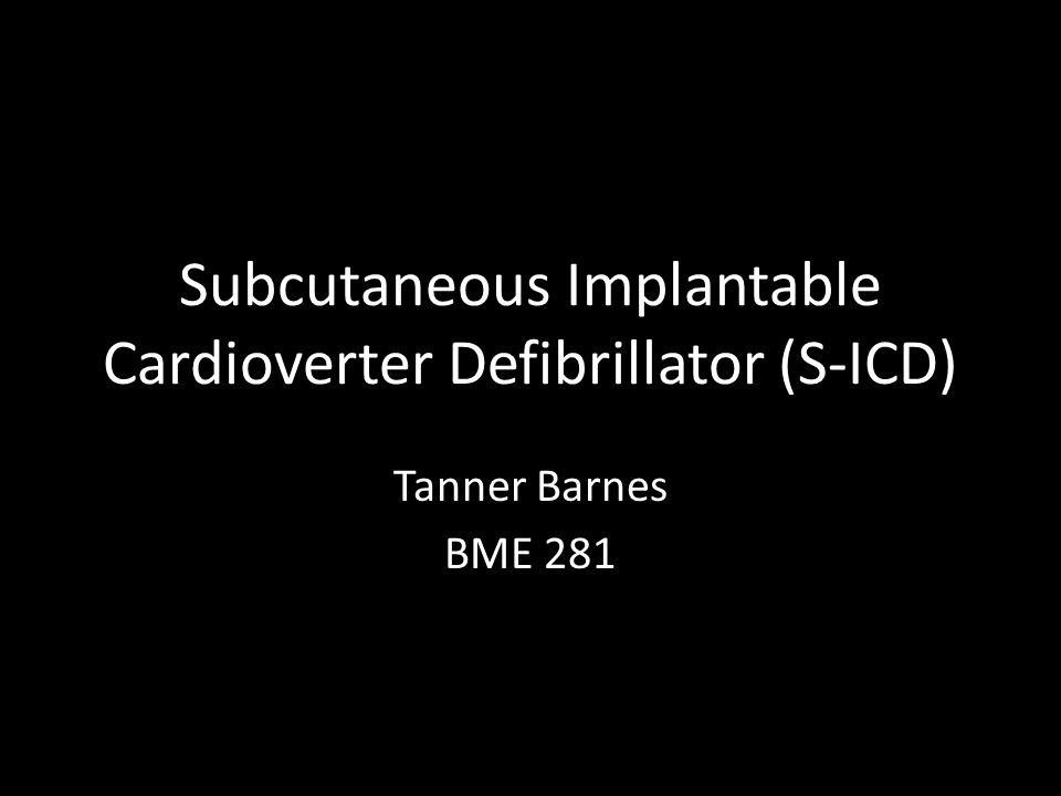 Subcutaneous Implantable Cardioverter Defibrillator (S-ICD) Tanner Barnes BME 281