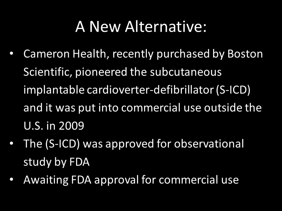 A New Alternative: Cameron Health, recently purchased by Boston Scientific, pioneered the subcutaneous implantable cardioverter-defibrillator (S-ICD)