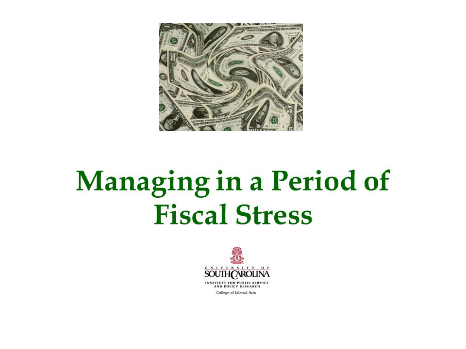 Managing in a Period of Fiscal Stress