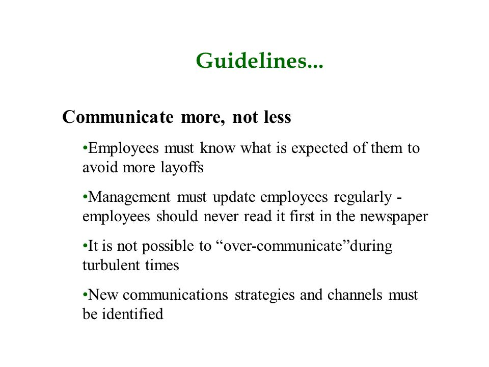 Guidelines... Communicate more, not less Employees must know what is expected of them to avoid more layoffs Management must update employees regularly