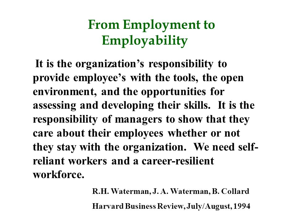 From Employment to Employability It is the organization's responsibility to provide employee's with the tools, the open environment, and the opportuni