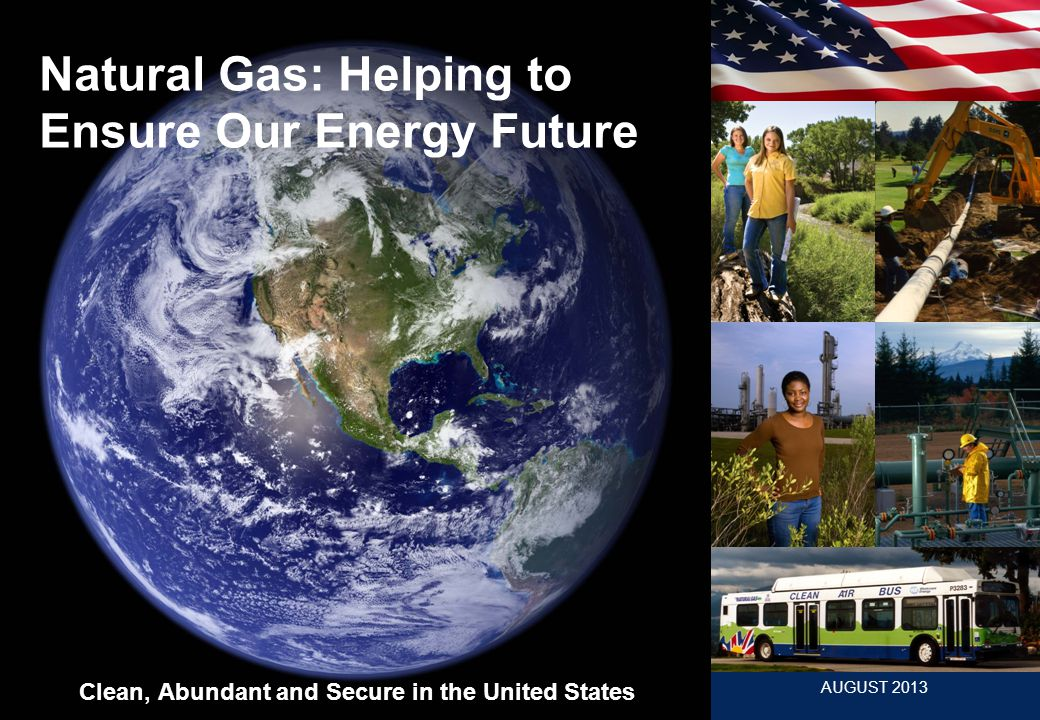 www.woodmac.com AUGUST 2013 Natural Gas: Helping to Ensure Our Energy Future Clean, Abundant and Secure in the United States
