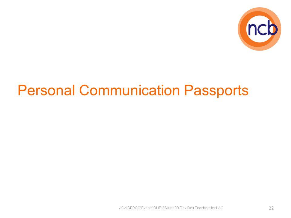 Personal Communication Passports JS\NCERCC\Events\OHP.23June09.Dev.Des.Teachers for LAC 22