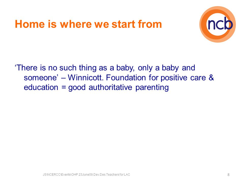 Home is where we start from 'There is no such thing as a baby, only a baby and someone' – Winnicott.