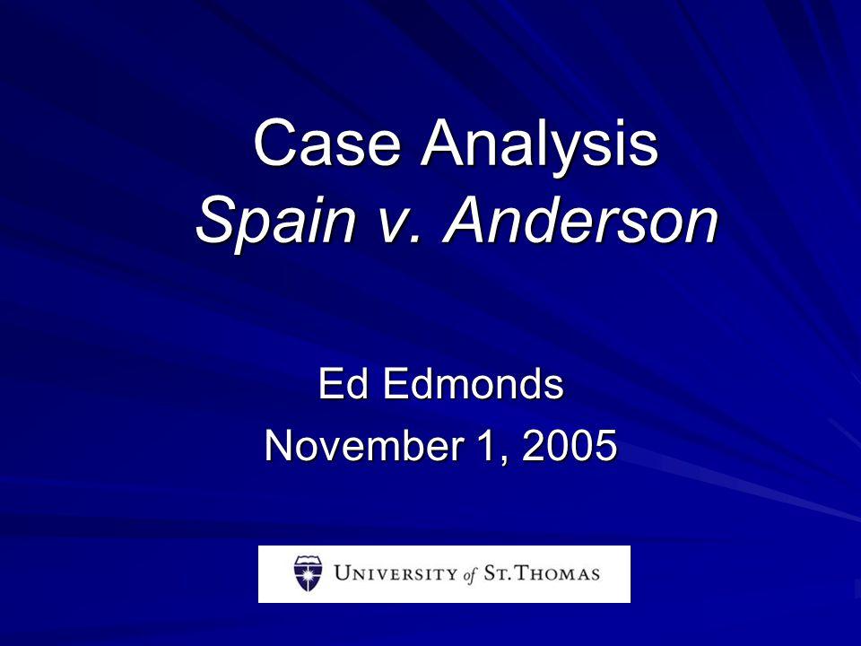 Case Analysis Spain v. Anderson Ed Edmonds November 1, 2005