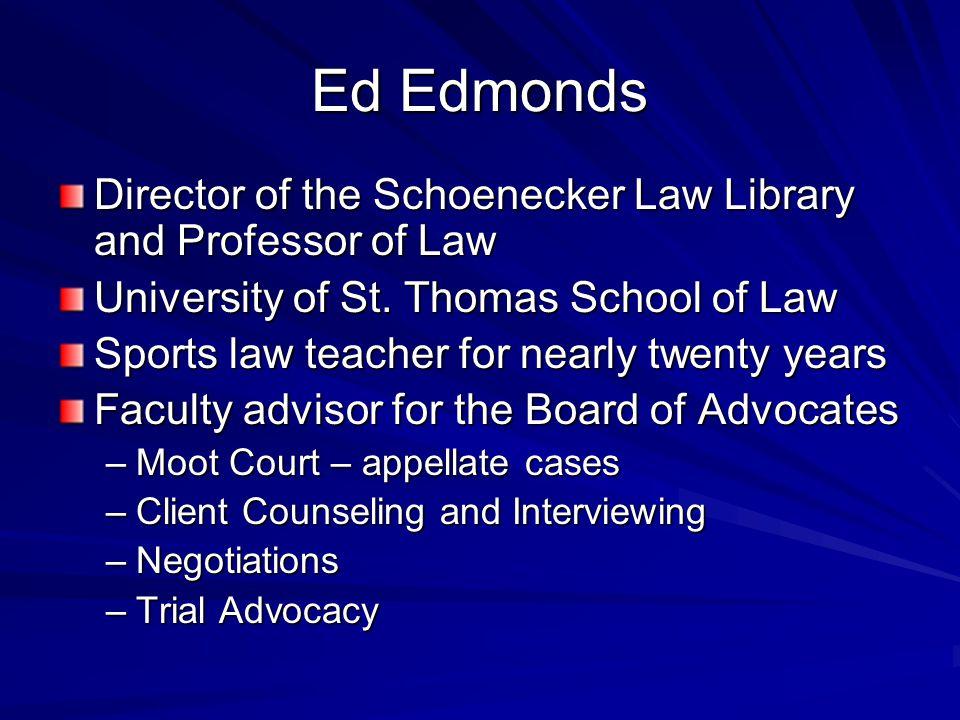 Ed Edmonds Director of the Schoenecker Law Library and Professor of Law University of St. Thomas School of Law Sports law teacher for nearly twenty ye