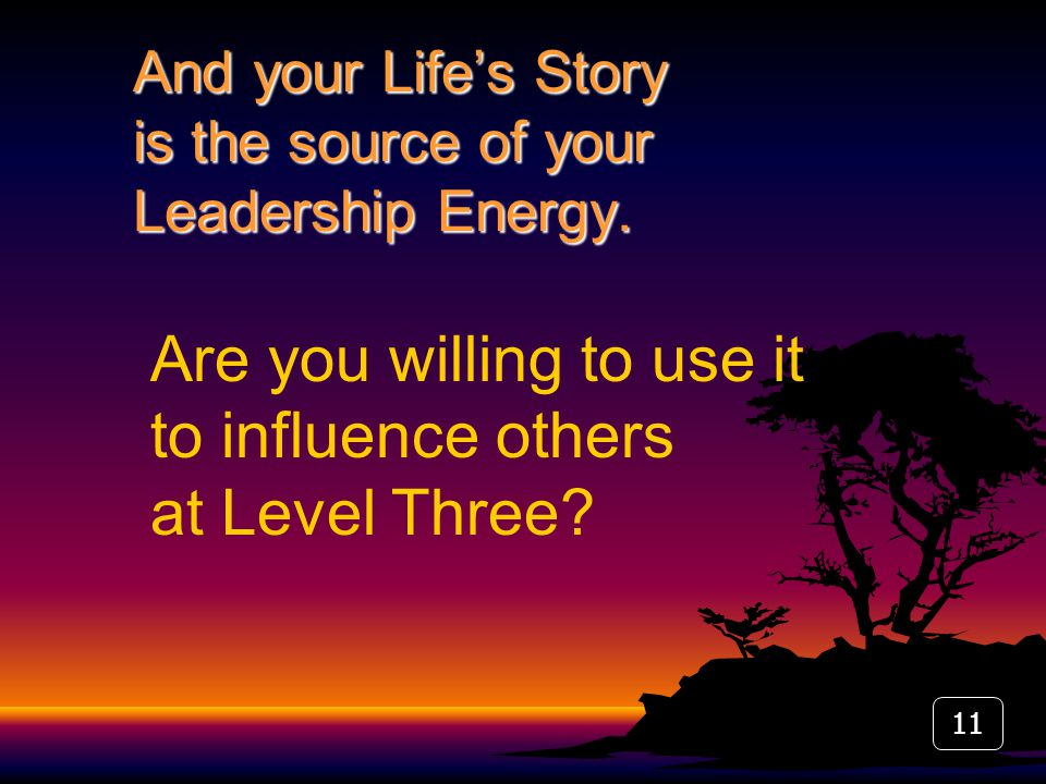 And your Life's Story is the source of your Leadership Energy.