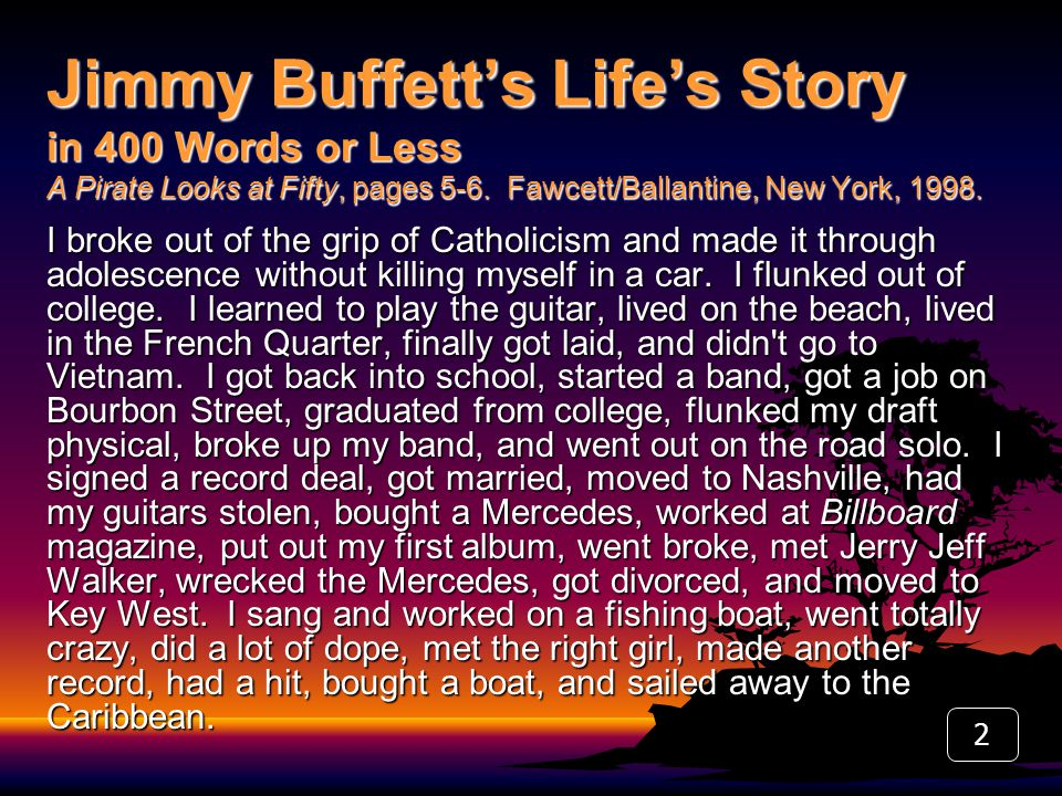 2 Jimmy Buffett's Life's Story in 400 Words or Less A Pirate Looks at Fifty, pages 5-6.