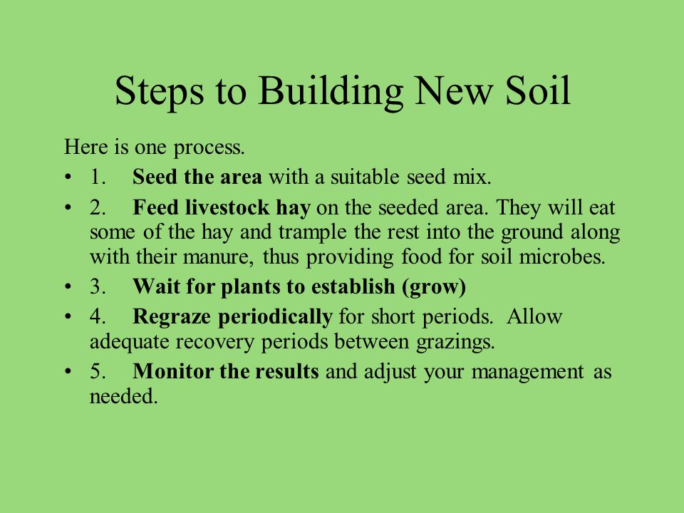 Steps to Building New Soil Here is one process. 1.Seed the area with a suitable seed mix.