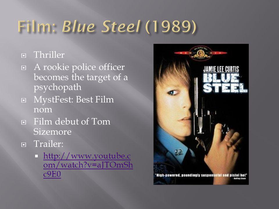  Thriller  A rookie police officer becomes the target of a psychopath  MystFest: Best Film nom  Film debut of Tom Sizemore  Trailer:  http://www.youtube.c om/watch?v=aJTOmSh c9E0 http://www.youtube.c om/watch?v=aJTOmSh c9E0