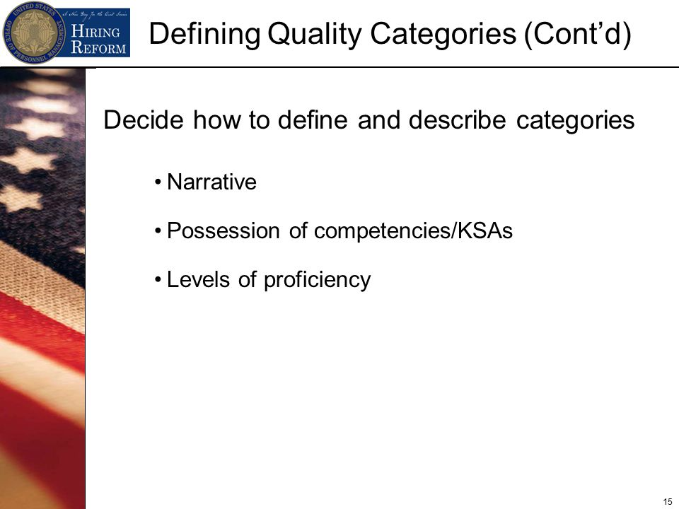 15 Defining Quality Categories (Cont'd) Decide how to define and describe categories Narrative Possession of competencies/KSAs Levels of proficiency