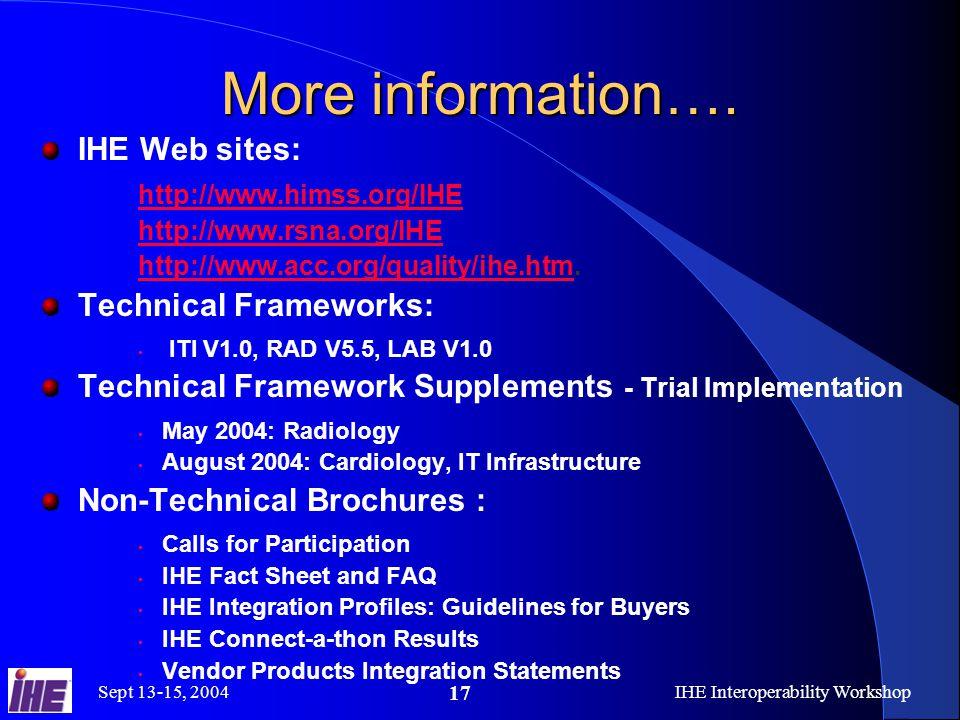 Sept 13-15, 2004IHE Interoperability Workshop 17 More information….