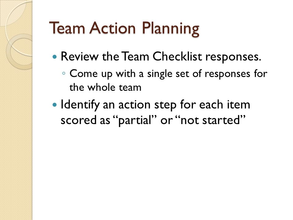 Team Action Planning Review the Team Checklist responses.