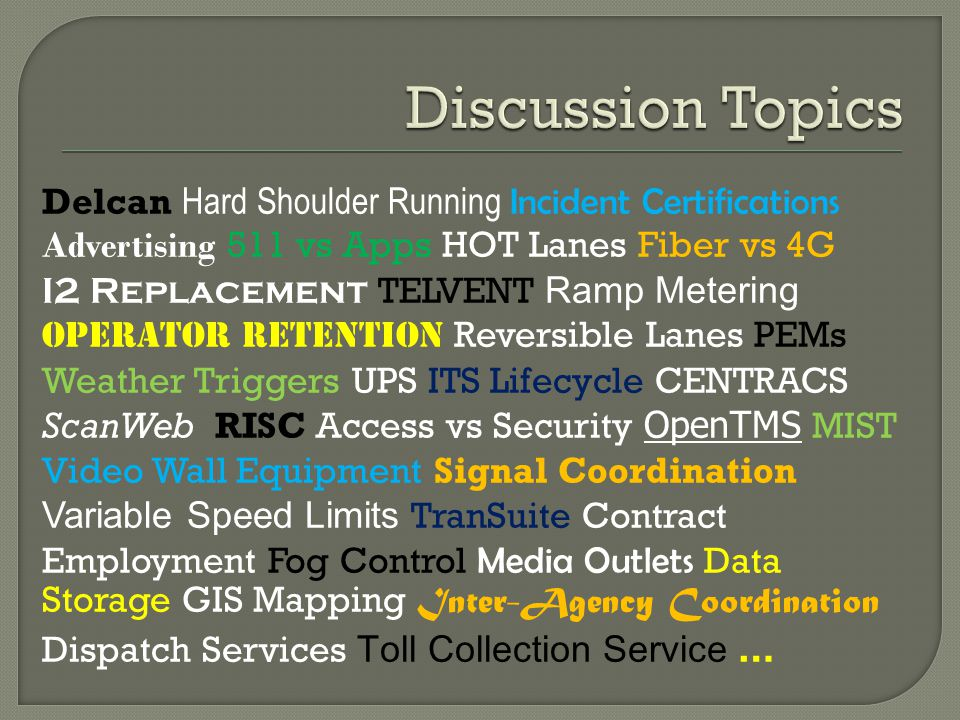 Delcan Hard Shoulder Running Incident Certifications Advertising 511 vs Apps HOT Lanes Fiber vs 4G I2 Replacement TELVENT Ramp Metering Operator Retention Reversible Lanes PEMs Weather Triggers UPS ITS Lifecycle CENTRACS ScanWeb RISC Access vs Security OpenTMS MIST Video Wall Equipment Signal Coordination Variable Speed Limits TranSuite Contract Employment Fog Control Media Outlets Data Storage GIS Mapping Inter-Agency Coordination Dispatch Services Toll Collection Service …