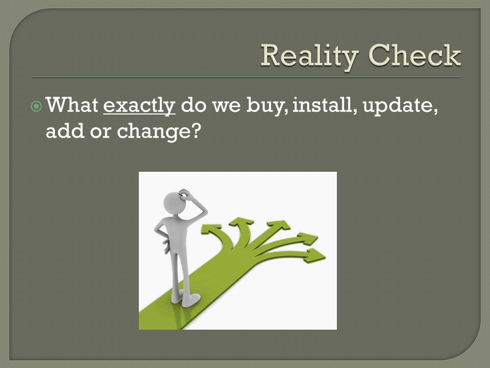  What exactly do we buy, install, update, add or change?