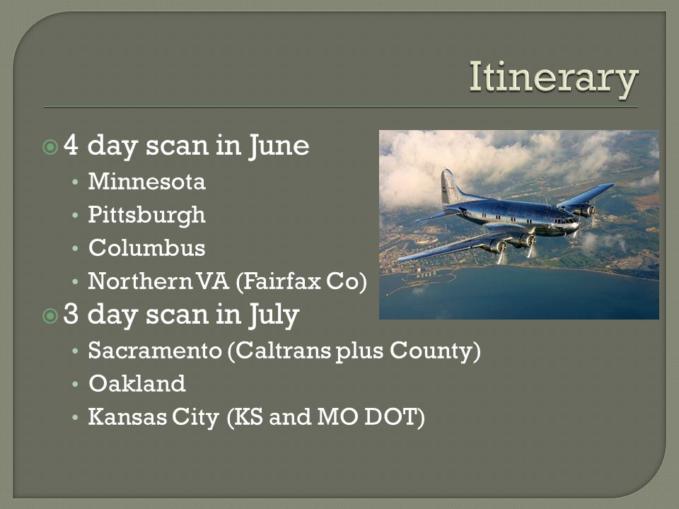  4 day scan in June Minnesota Pittsburgh Columbus Northern VA (Fairfax Co)  3 day scan in July Sacramento (Caltrans plus County) Oakland Kansas City (KS and MO DOT)