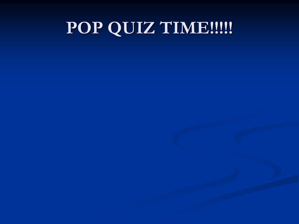 POP QUIZ TIME!!!!!