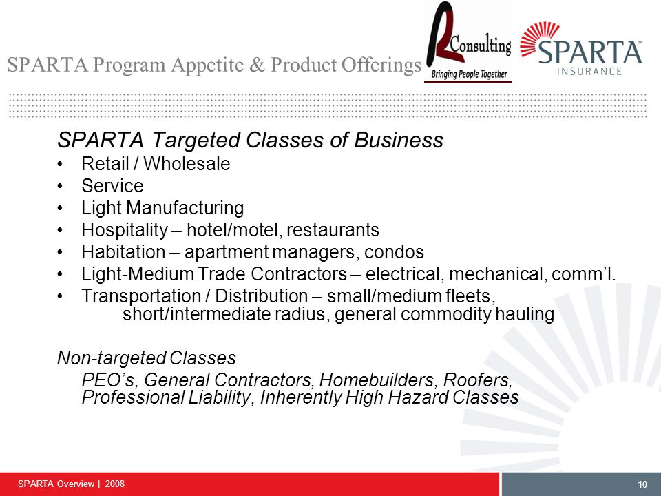 SPARTA Overview | 2008 10 SPARTA Program Appetite & Product Offerings SPARTA Targeted Classes of Business Retail / Wholesale Service Light Manufacturi