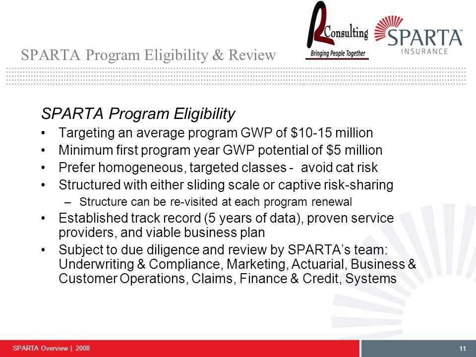 SPARTA Overview | 2008 11 SPARTA Program Eligibility & Review SPARTA Program Eligibility Targeting an average program GWP of $10-15 million Minimum fi