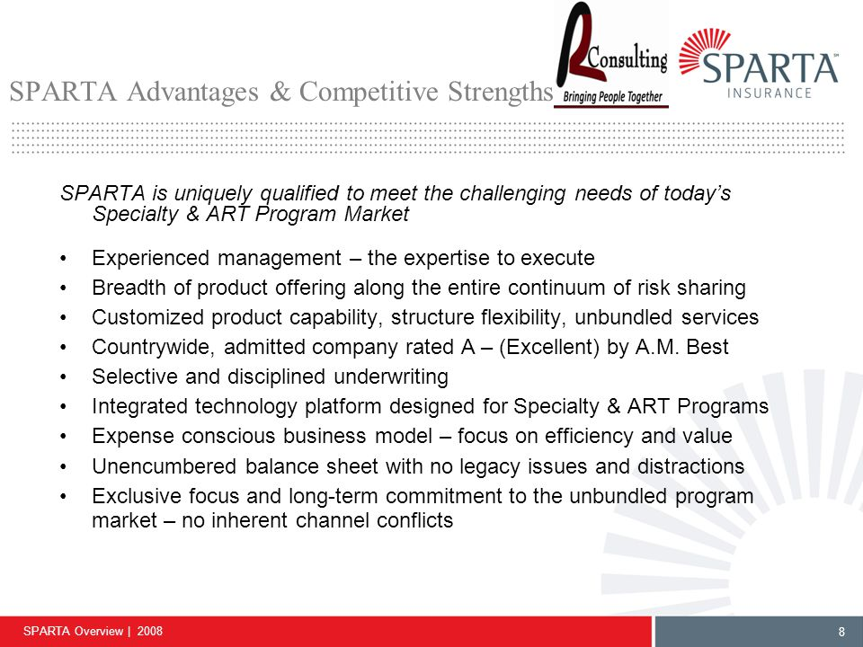 SPARTA Overview | 2008 8 SPARTA is uniquely qualified to meet the challenging needs of today's Specialty & ART Program Market Experienced management –
